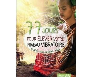 77 jours pour élever votre niveau vibratoire 69055